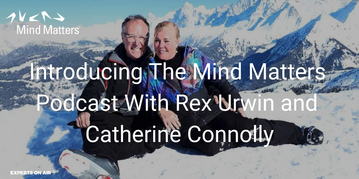 Introducing-The-Mind-Matters-Podcast-With-Rex-Urwin-and-Catherine-Connolly