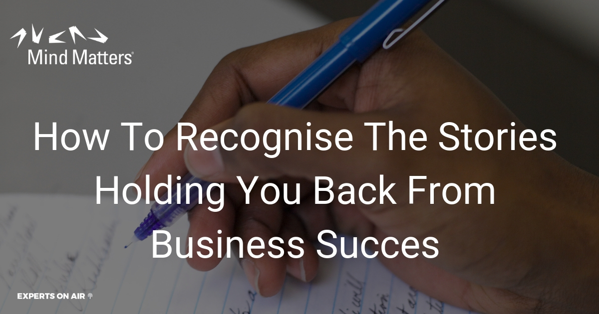 How To Recognise The Stories Holding You Back From Business Succes