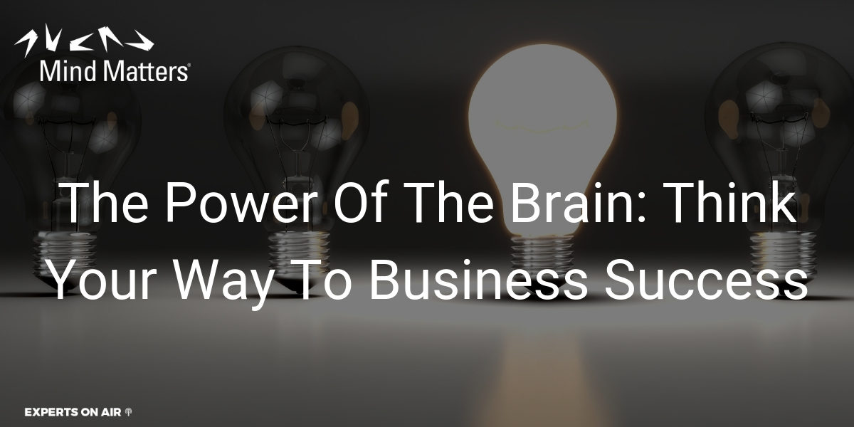 The Power Of The Brain Think Your Way To Business Success Social