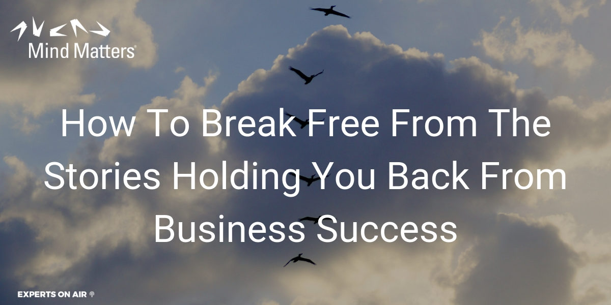 How To Break Free From The Stories Holding You Back From Business Success Social