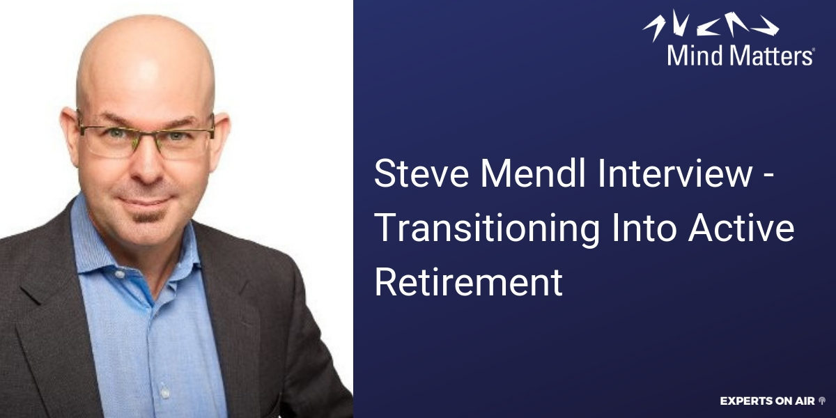 Steve Mendl Interview - Transitioning Into Active Retirement