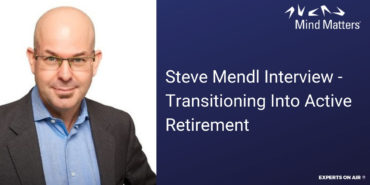 Steve Mendl Interview – Transitioning Into Active Retirement