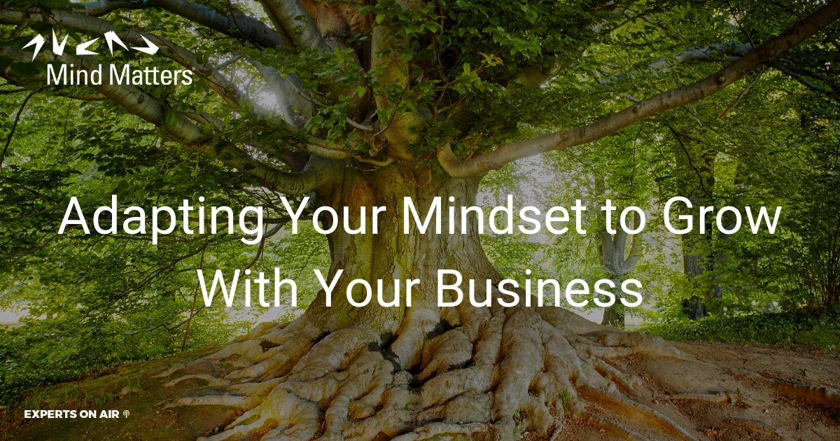 Adapting Your Mindset to Grow With Your Business