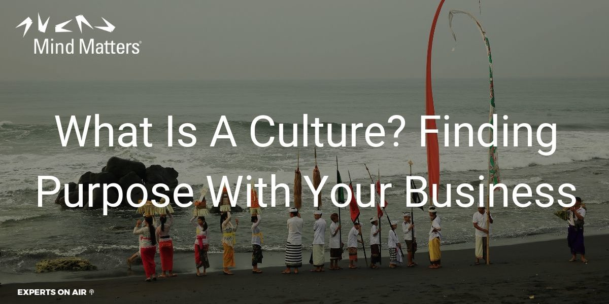 What Is A Culture Finding Purpose With Your Business