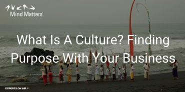 What Is A Culture? Finding Purpose With Your Business