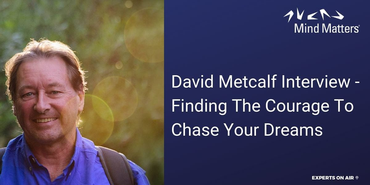 David Metcalf Interview - Finding The Courage To Chase Your Dreams