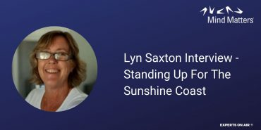 Lyn Saxton Interview – Standing Up For The Sunshine Coast