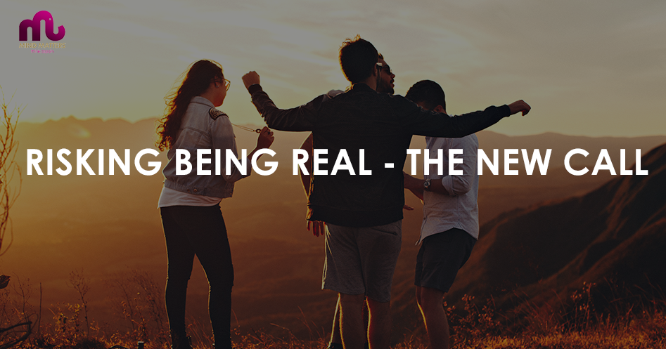 Risking Being Real – the New Call