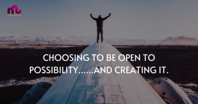 Choosing To Be Open To Possibility......And Creating It.