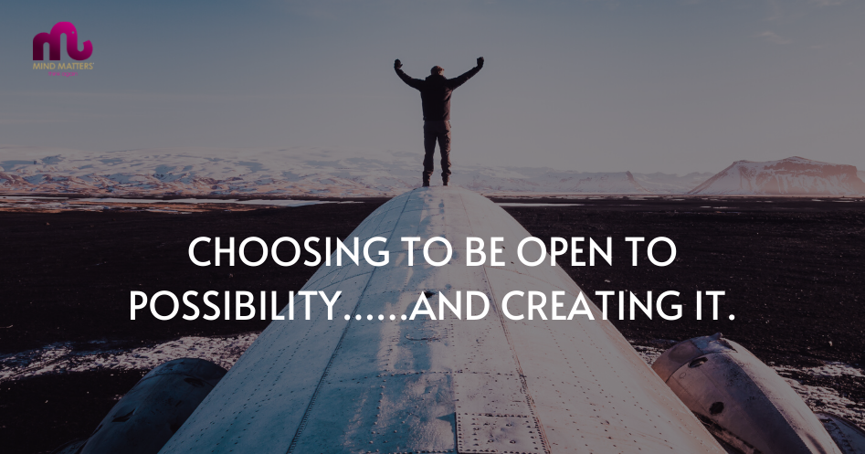 Choosing To Be Open To Possibility……And Creating It.