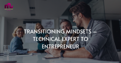 Transitioning Mindsets – Technical Expert To Entrepreneur